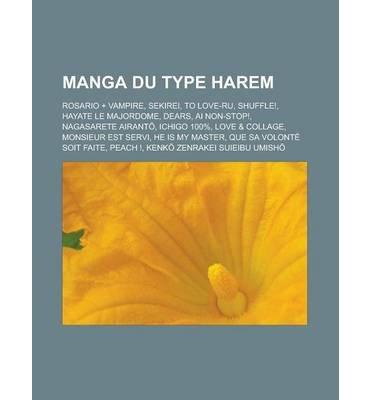 [ Manga Du Type Harem: Rosario + Vampire, Sekirei, to Love-Ru, Shuffle!, Hayate Le Majordome, Dears, AI Non-Stop!, Nagasarete Airant, Ichigo Source Wikipedia ( Author ) ] { Paperback } 2012