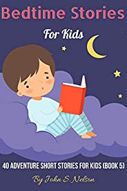 Bedtime Stories For Kids: 40 Adventure Short Stories For Kids (Book 5) (English Edition)