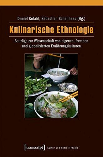 Kulinarische Ethnologie: Beiträge zur Wissenschaft von eigenen, fremden und globalisierten Ernährungskulturen (Kultur und soziale Praxis)