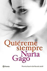 Quiéreme siempre: Premio Azorín de Novela 2018 par Núria Gago