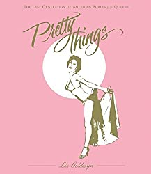Pretty Things: The Last Generation of American Burlesque Queens by Liz Goldwyn (2006-10-24)