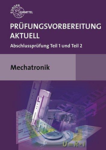Prüfungsvorbereitung aktuell Mechatronik: Abschlussprüfung Teil 1 und Teil 2