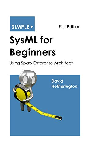 Simple SysML for Beginners: Using Sparx Enterprise Architect