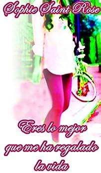 Eres lo mejor que me ha regalado la vida (Spanish Edition) van [Saint Rose, Sophie]