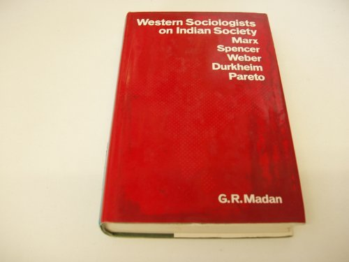 Western Sociologists on Indian Society: Marx, Spencer, Weber, Durkheim, Pareto (International Library of Society)