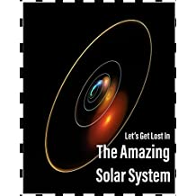 Let's Get Lost In The Amazing Solar System: Fun Space&Planet Encyclopedia For kids, Solar System,Astronomy & Space Science,Astronomy
