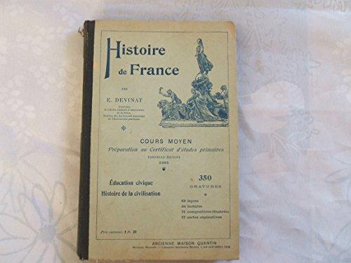 HISTOIRE DE FRANCE PAR E.DEVINAT//DIRECTEUR DE L'ECOLE NORMALE D'INSTITUTEURS DE LA SEINE,MEMBRE ELU DU CONSEIL SUPERIEUR DE L'INSTRUCTION PUBLIQUE//COURS MOYEN (PREPARATION AU CERTIFICAT D'ETUDES PRIMAIRES ) //NOUVELLE EDITION//1905//EDUCATION CIVIQUE ,HISTOIRE DE LA CIVILISATION//350 GRAVURES//ANCIENNE MAISON QUANTIN//1905