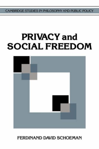 Privacy and Social Freedom (Cambridge Studies in Philosophy and Public Policy) by Ferdinand David Schoeman (2008-08-21)