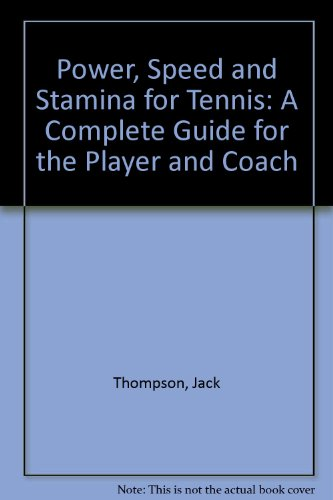 Power, Speed and Stamina for Tennis: A Complete Guide for the Player and Coach por Jack Thompson