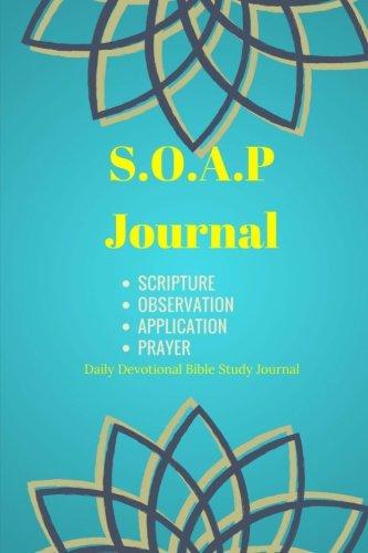 SOAP Journal: Daily Devotional Bible Study Journal: Daily Devotional Bible Study Journal