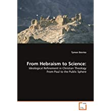 From Hebraism to Science:: Ideological Refinement in Christian Theology From Paul to the Public Sphere