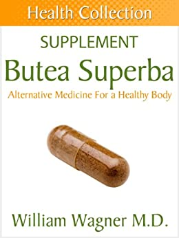The Butea Superba Supplement: Alternative Medicine for a Healthy Body (Health Collection) (English Edition) par [Wagner, William]