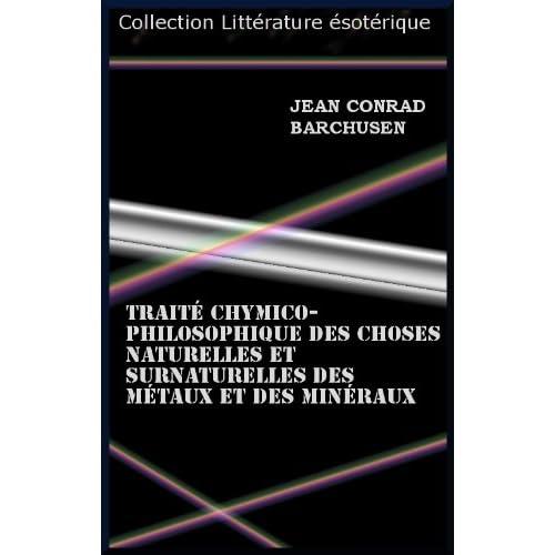 Traité chymico-philosophique des choses naturelles et surnaturelles des métaux et des minéraux