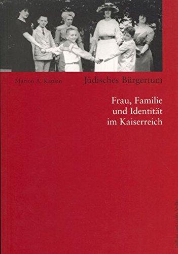 Jüdisches Bürgertum. Frau, Familie und Identität im Kaiserreich (Studien zur Jüdischen Geschichte)