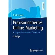 Praxisorientiertes Online-Marketing: Konzepte - Instrumente - Checklisten