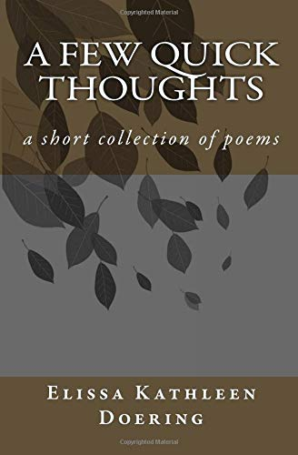 A Few Quick Thoughts: a small collection of poems por Elissa Kathleen Doering