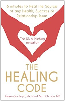 The Healing Code: 6 minutes to heal the source of your health, success or relationship issue (English Edition) par [Loyd, Alex, Johnson, Ben]