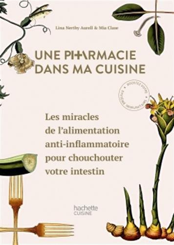 Une pharmacie dans ma cuisine: Les miracles de l'alimentation anti-inflammatoire pour chouchouter votre intestin par Lina Nertby
