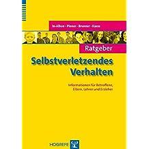 Ratgeber Selbstverletzendes Verhalten: Informationen für Betroffene, Eltern, Lehrer und Erzieher (Ratgeber Kinder- und Jugendpsychotherapie)