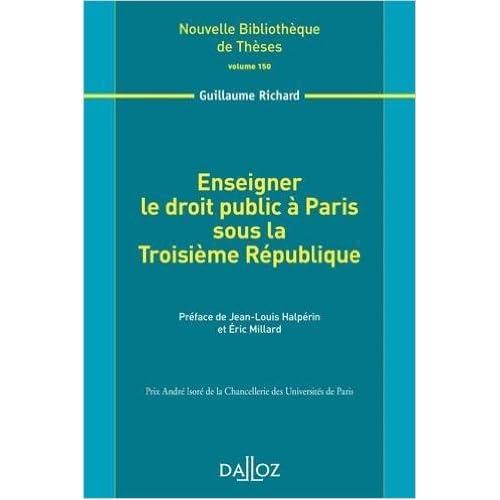 Enseigner le droit public à Paris sous la Troisième République. Volume 150 de Guillaume Richard ( 15 avril 2015 )