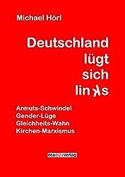 Deutschland lügt sich links: Gender-Lüge Gleichheits-Wahn Armuts-Schwindel Kirchen-Marxismus