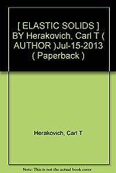 [ ELASTIC SOLIDS ] BY Herakovich, Carl T ( AUTHOR )Jul-15-2013 ( Paperback )