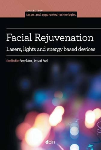 Facial Rejuvenation: Lasers, lights and energy based devices. par Serge Dahan, Bertrand Pusel