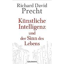 Künstliche Intelligenz und der Sinn des Lebens: Ein Essay (German Edition)
