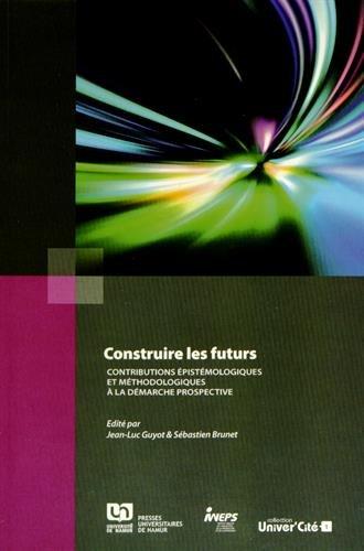 Construire les futurs : Contributions pistmologiques et mthodologiques  la dmarche prospective