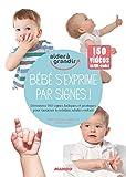 Bébé s'exprime par signes ! Découvrez 150 signes ludiques et pratiques pour favoriser les interactions parents-enfants...