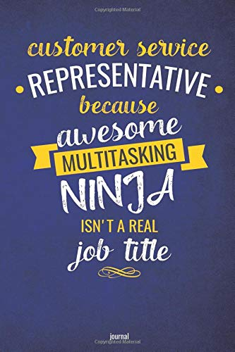 Customer Service Representative Because Awesome Multi-Tasking Ninja Isn't A Real Job Title Journal: Blank and Lined Notebook Multi Communication Center