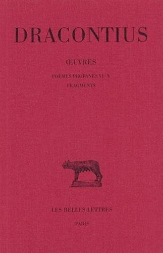 Dracontius, Oeuvres. Tome IV: Poemes Profanes VI-X. Fragments (Collection Des Universites de France Serie Latine) par Etienne Wolff