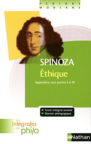 Intégrales de Philo - SPINOZA, Ethique (Appendices aux Parties I et IV) par Patrick Dupouey