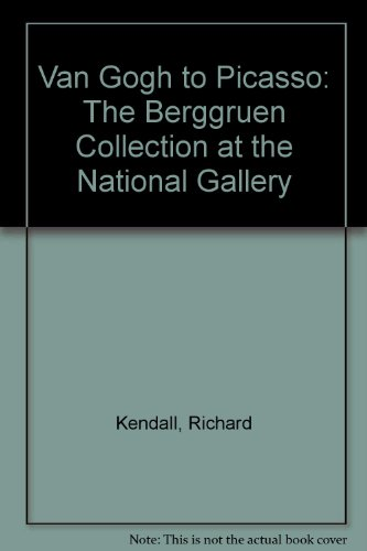 Van Gogh to Picasso: The Berggruen Collection at the National Gallery por Richard Kendall