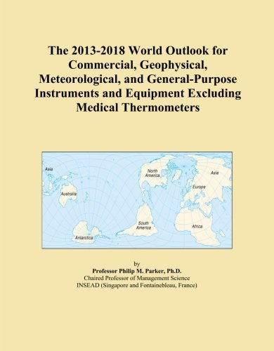 General Purpose Thermometer (The 2013-2018 World Outlook for Commercial, Geophysical, Meteorological, and General-Purpose Instruments and Equipment Excluding Medical Thermometers)