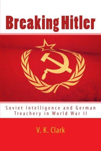 Breaking Hitler: Soviet Intelligence and German Treachery in World War II: Volume 7 (Powerwolf Publications)
