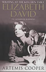 Writing at the Kitchen Table: The Authorized Biography of Elizabeth David by Artemis Cooper (1999-10-28)