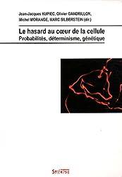 Le hasard au coeur de la cellule : Probabilités, déterminisme, génétique