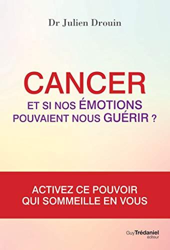 Cancer et si nos émotions pouvaient nous guérir par Docteur Drouin Julien