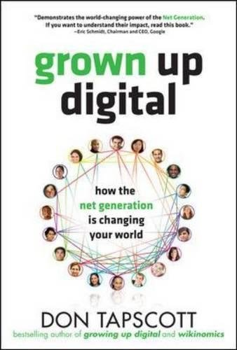 Grown Up Digital: How the Net Generation is Changing Your World por Don Tapscott