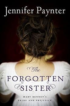 The Forgotten Sister: Mary Bennet's Pride and Prejudice di [Paynter, Jennifer]