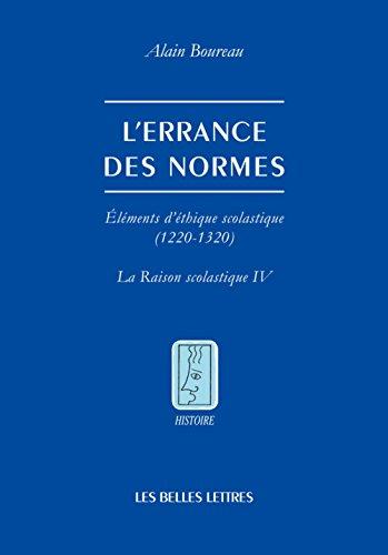 L' Errance des normes: lments d'thique scolastique (1220-1320) [La Raison scolastique IV]