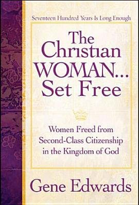 [(The Christian Woman Set Free: Women Freed from Second-Class Citizenship in the Kingdom of God)] [Author: Gene Edwards] published on (November, 2006)