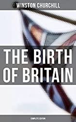 The Birth of Britain (Complete Edition): A History of the English-Speaking Peoples