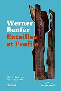 Entailles et profils - oeuvres complètes volume 2 1925-1928 par Werner Renfer