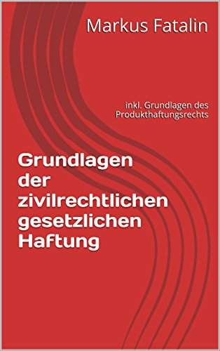 Grundlagen der zivilrechtlichen gesetzlichen Haftung: inkl. Grundlagen des Produkthaftungsrechts