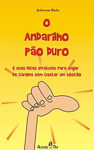 O Andarilho Pão Duro: e suas dicas infalíveis para viajar de carona sem gastar um tostão (Portuguese Edition)
