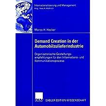 Demand Creation in der Automobilzulieferindustrie: Organisatorische Gestaltungsempfehlungen für den Informations- und Kommunikationsprozess (Internationalisierung und Management)