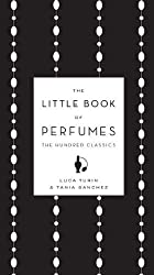 The Little Book of Perfumes: The Hundred Classics by Luca Turin (2011-10-27)