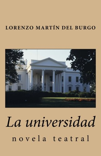 La universidad: novela teatral por Lorenzo Martín del Burgo